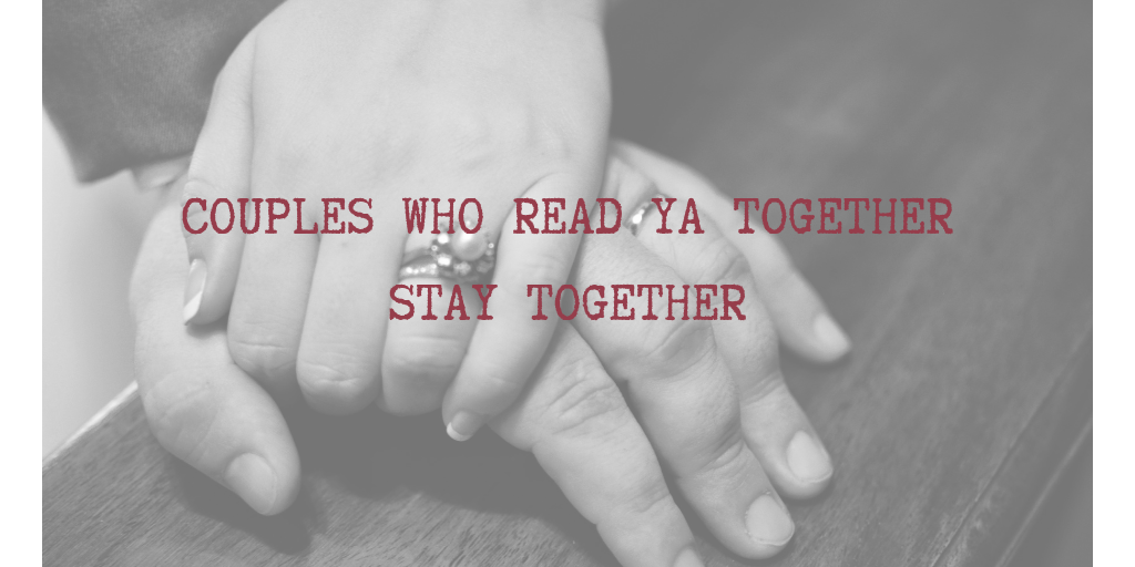 Couples Who Read YA Together, Stay Together